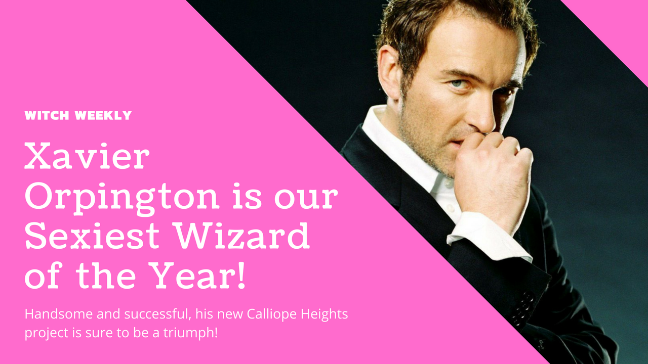 Xavier Orpington is our Sexiest Wizard of the Year!