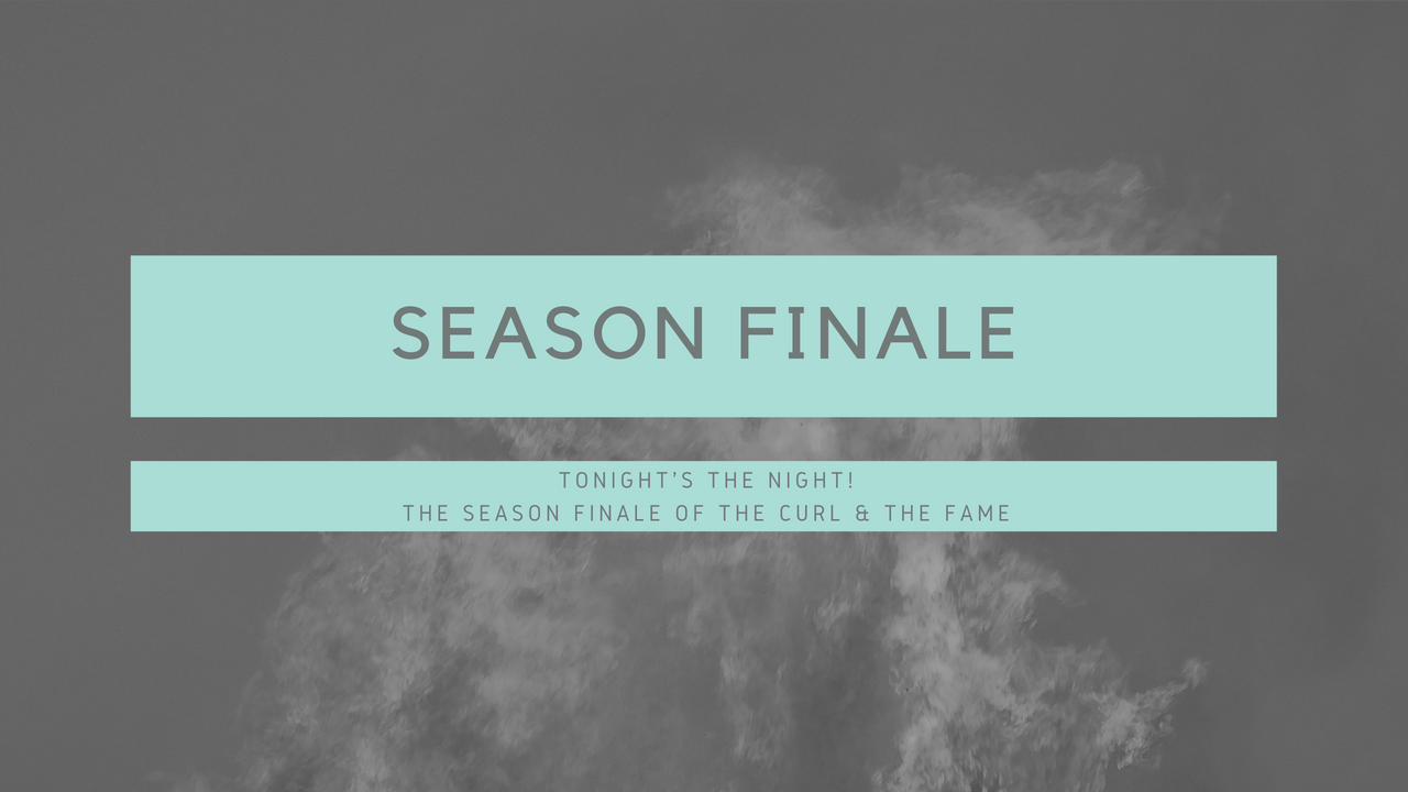 The season finale of The Curl & the Flame